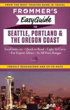 Frommer's easyguide to Seattle, Portland and the Oregon coast /  by Donald Olson.
