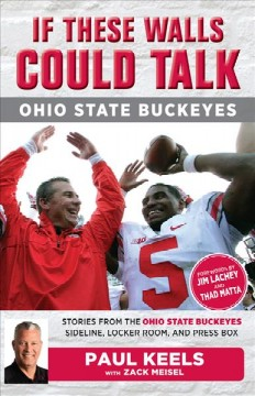 If These Walls Could Talk : Ohio State Buckeyes: Stories from the Ohio State Buckeyes Sideline, Locker Room, and Press Box