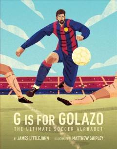 G Is for Golazo : The Ultimate Soccer Alphabet