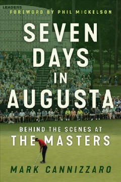 Seven days in Augusta : behind the scenes at the Masters / Mark Cannizzaro. - Mark Cannizzaro.