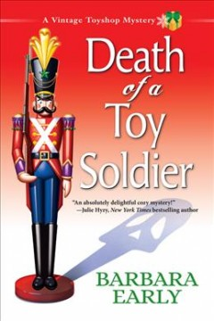 Death of a toy soldier : a vintage toyshop mystery / Barbara Early.