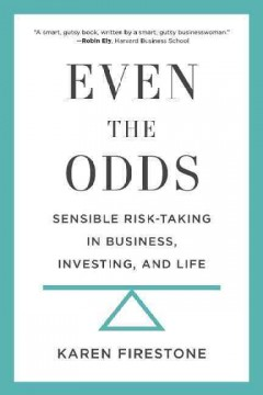 Even the Odds : Sensible Risk-Taking in Business, Investing, and Life