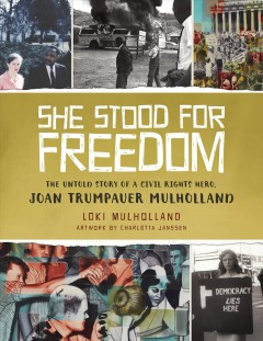 She stood for freedom : the untold story of a civil rights hero, Joan Trumpauer Mulholland / Loki Mulholland ; interior Illustrations by Charlotta Janssen. - Loki Mulholland ; interior Illustrations by Charlotta Janssen.