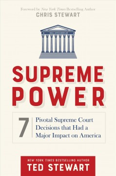 Supreme Power : 7 Pivotal Supreme Court Decisions That Had a Major Impact on America