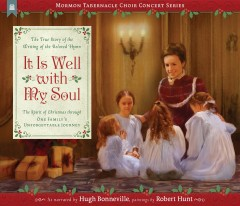 It is well with my soul : the true story of the writing of the beloved hymn / as narrated by Hugh Bonneville ; paintings by Robert Hunt. - as narrated by Hugh Bonneville ; paintings by Robert Hunt.