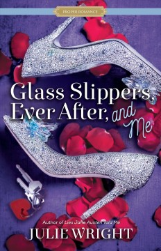 Glass slippers, ever after, and me /  Julie Wright. - Julie Wright.