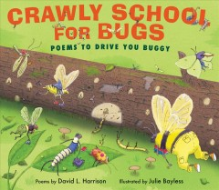 Crawly school for bugs : Poems to drive you buggy / David L. Harrison ; illustrated by Julie Bayless. - David L. Harrison ; illustrated by Julie Bayless.