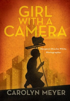 Girl with a camera : Margaret Bourke-White, photographer : a novel / Carolyn Meyer.