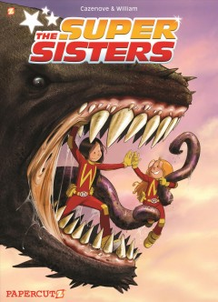The super sisters Volume 1 /  Cazenove & William, story ; William, art and colors ; translation by Nanette McGuinness ; lettering by Wilson Ramos Jr.