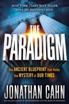 The paradigm : the ancient blueprint that holds the mystery of our times / Jonathan Cahn. - Jonathan Cahn.