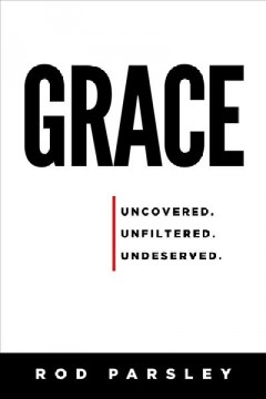 Grace : Uncovered, Unfiltered, Undeserved
