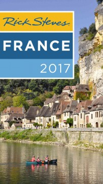 Rick Steves France 2017 /  Rick Steves & Steve Smith.