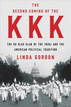 Second Coming of the Kkk : The Ku Klux Klan of the 1920s and the American Political Tradition
