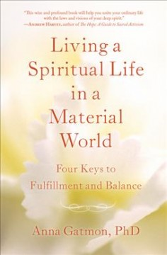 Living a Spiritual Life in a Material World : 4 Keys to Fulfillment and Balance