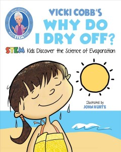 Why do I dry off? : STEM kids discover the science of evaporation / Vicki Cobb ; illustrated by John Kurtz. - Vicki Cobb ; illustrated by John Kurtz.