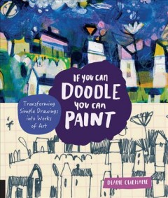 If You Can Doodle, You Can Paint : Transforming Simple Drawings into Works of Art