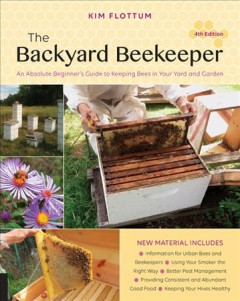 Backyard Beekeeper : An Absolute Beginner's Guide to Keeping Bees in Your Yard and Garden