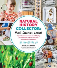 Natural History Collector : Hunt, Discover, Learn! Expert tips on how to care for and display your collections and turn your room into a cabinet of curiosities