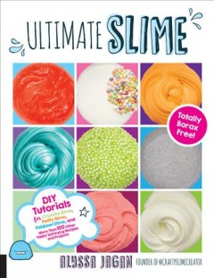 Ultimate Slime : DIY Tutorials for Crunchy Slime, Fluffy Slime, Fishbowl Slime, and More Than 100 Other Oddly Satisfying Recipes and Projects--Totally Borax Free!