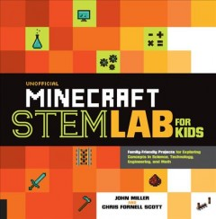 Unofficial Minecraft Stem Lab for Kids : Family-Friendly Projects for Exploring Concepts in Science, Technology, Engineering, and Math