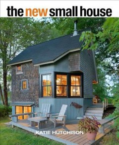 The new small house /  Katie Hutchison.