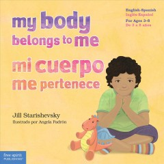 My Body Belongs to Me / Mi cuerpo me pertenece : A Book About Body Safety/ Un Libro Sobre El Cuidado Contra El Abuso Sexual