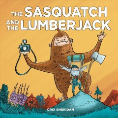 The sasquatch and the lumberjack /  Crix Sheridan. - Crix Sheridan.