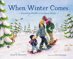 When Winter Comes : Discovering Wildlife in Our Snowy Woods
