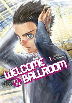 Welcome to the ballroom Volume 1, The ballroom beckons /  Tomo Takeuch ; translation, Karen McGillicuddy ; lettering, Brndn Blakeslee ; editing, Paul Starr. - Tomo Takeuch ; translation, Karen McGillicuddy ; lettering, Brndn Blakeslee ; editing, Paul Starr.
