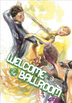 Welcome to the ballroom Volume 3, Duel on the dance floor /  Tomo Takeuchi ; translation, Karen McGillicuddy ; lettering, Brndn Blakeslee ; editing, Paul Starr. - Tomo Takeuchi ; translation, Karen McGillicuddy ; lettering, Brndn Blakeslee ; editing, Paul Starr.