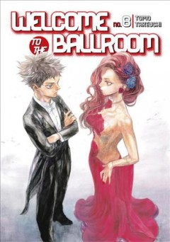 Welcome to the ballroom Volume 8, Dance to win /  Tomo Takeuchi ; translator, Karen McGillicuddy ; lettering, Brndn Blakeslee ; editing, Paul Starr ; cover design, Phil Balsman. - Tomo Takeuchi ; translator, Karen McGillicuddy ; lettering, Brndn Blakeslee ; editing, Paul Starr ; cover design, Phil Balsman.