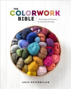 Colorwork Bible : Techniques and Projects for Colorful Knitting