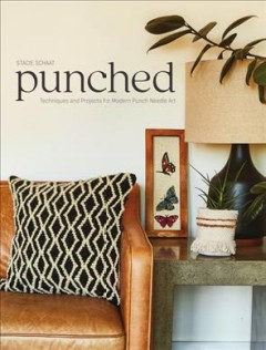Punched : techniques and projects for modern punch needle art / Stacie Schaat. - Stacie Schaat.