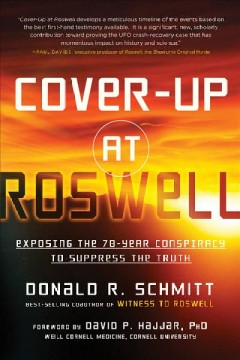 Cover-up at Roswell : exposing the 70-year conspiracy to suppress the truth / Donald R. Schmitt.