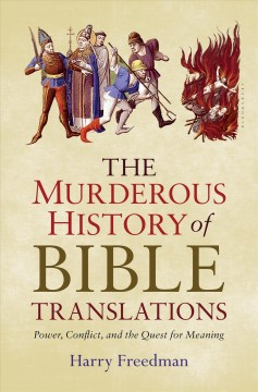 Murderous History of Bible Translations : Power, Conflict and the Quest for Meaning