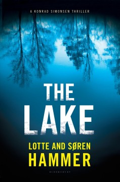 The lake /  Lotte and Søren Hammer ; translated from the Danish by Charlotte Barslund.