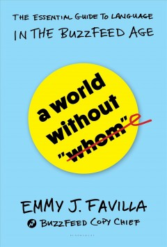World Without Whom : The Essential Guide to Language in the Buzzfeed Age
