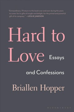 Hard to Love : Essays and Confessions