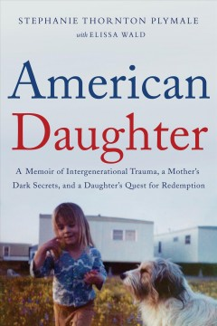American Daughter : A Memoir of Intergenerational Trauma, a Mother's Dark Secrets, and a Daughter's Quest for Redemption