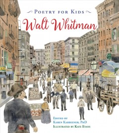 Walt Whitman /  [poems by Walt Whitman] ; edited by Karen Karbiener, PhD ; illustrated by Kate Evans. - [poems by Walt Whitman] ; edited by Karen Karbiener, PhD ; illustrated by Kate Evans.
