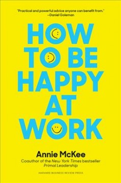 How to Be Happy at Work : The Power of Purpose, Hope, and Friendships