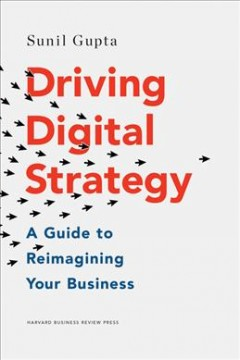 Driving Digital Strategy : A Guide to Reimagining Your Business