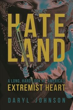 Hateland : A Long, Hard Look at America's Extremist Heart