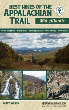 Best hikes of the Appalachian trail, Mid-Atlantic : Maryland, Pennsylvania, New Jersey, New York / Matt Willen.