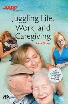 Juggling life, work, and caregiving /  Amy Goyer.
