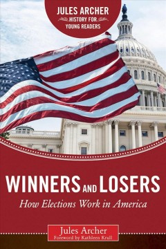 Winners and losers : how elections work in America / Jules Archer ; foreword by Kathleen Krull. - Jules Archer ; foreword by Kathleen Krull.