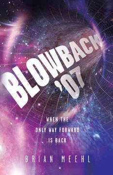 Blowback '07 : when the only way forward is back / Brian Meehl. - Brian Meehl.