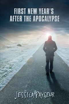 First New Year's after the apocalypse /  Jessica Payseur. - Jessica Payseur.