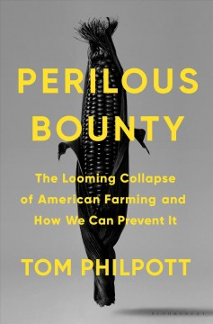 Perilous Bounty : The Looming Collapse of American Farming and How We Can Prevent It