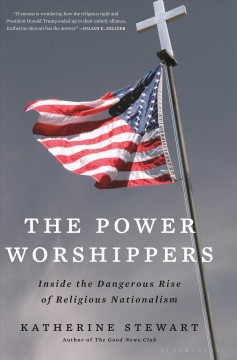 Power Worshippers : Inside the Dangerous Rise of Religious Nationalism